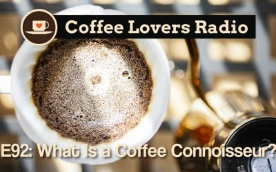 CLR-E92: What is a Coffee Connoisseur?