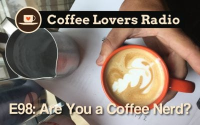 CLR-E98: How to Know When You're a Coffee Nerd