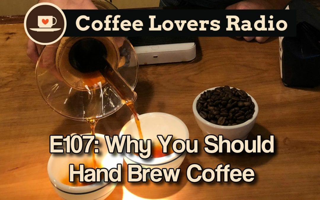 CLR-E107: Why You Should Hand Brew Coffee