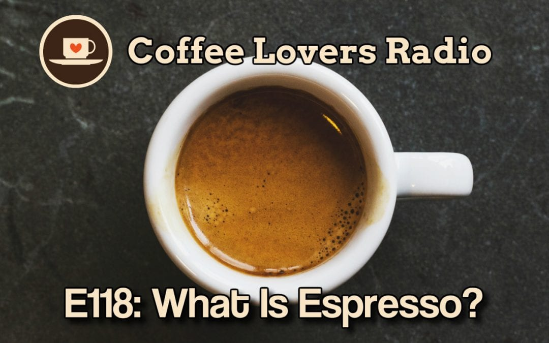 What Is Espresso? Coffee Lovers Radio - Podcast