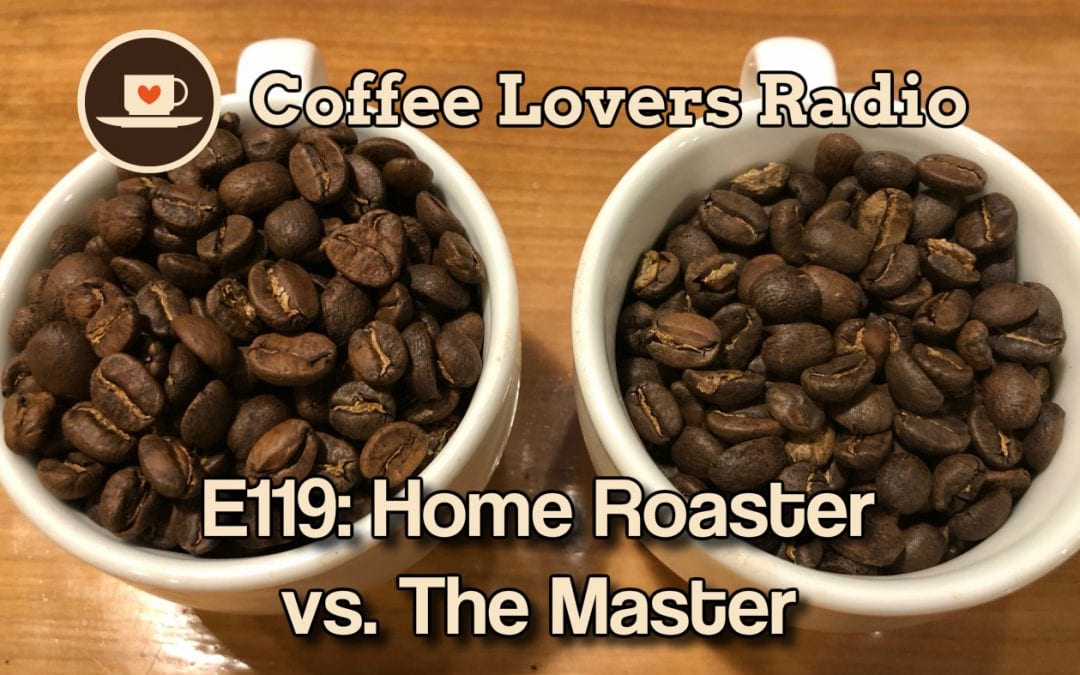 CLR-E119: The Home Roaster vs. The Master