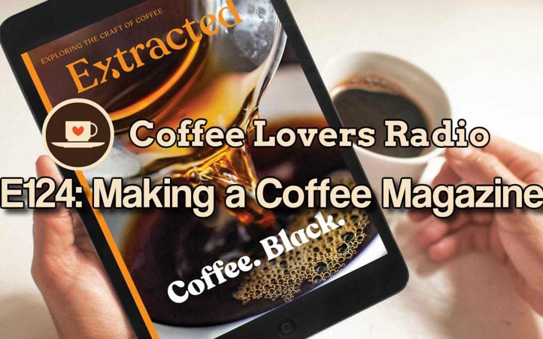 CLR-E124 Making a Coffee Magazine - Coffee Podcast