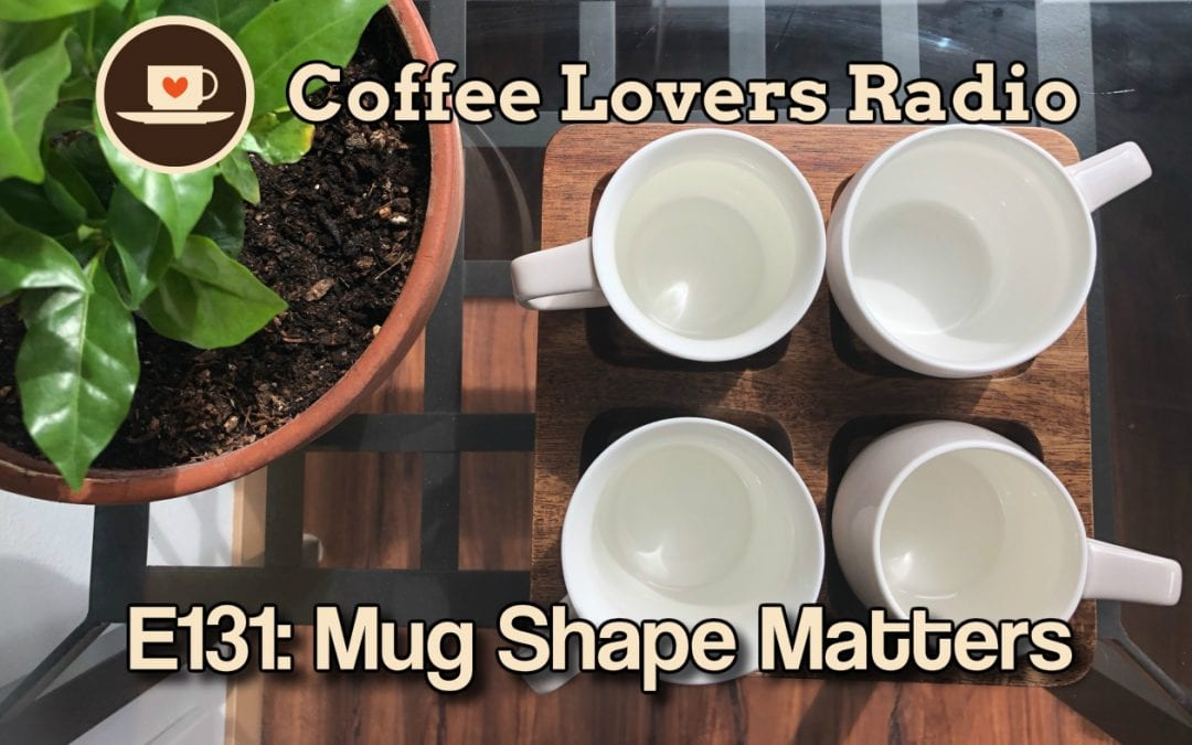 CLR-E131: Mug Shape Matters - Coffee Lovers Radio - Coffee Podcast