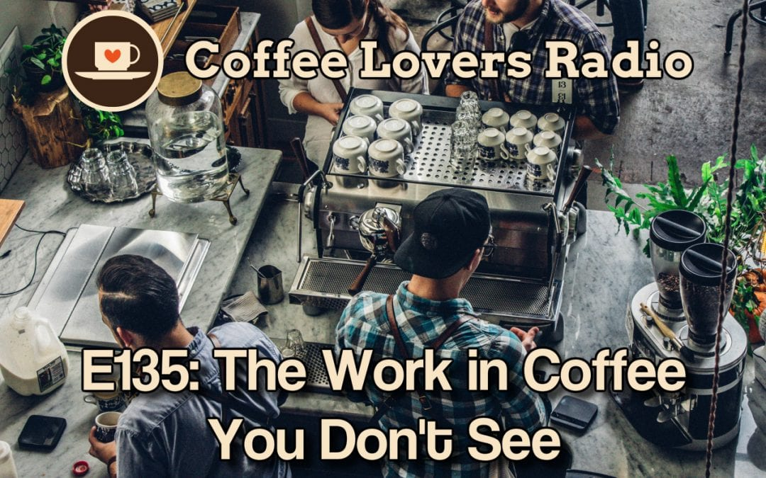 CLR-E135: The Work in Coffee You Don't See
