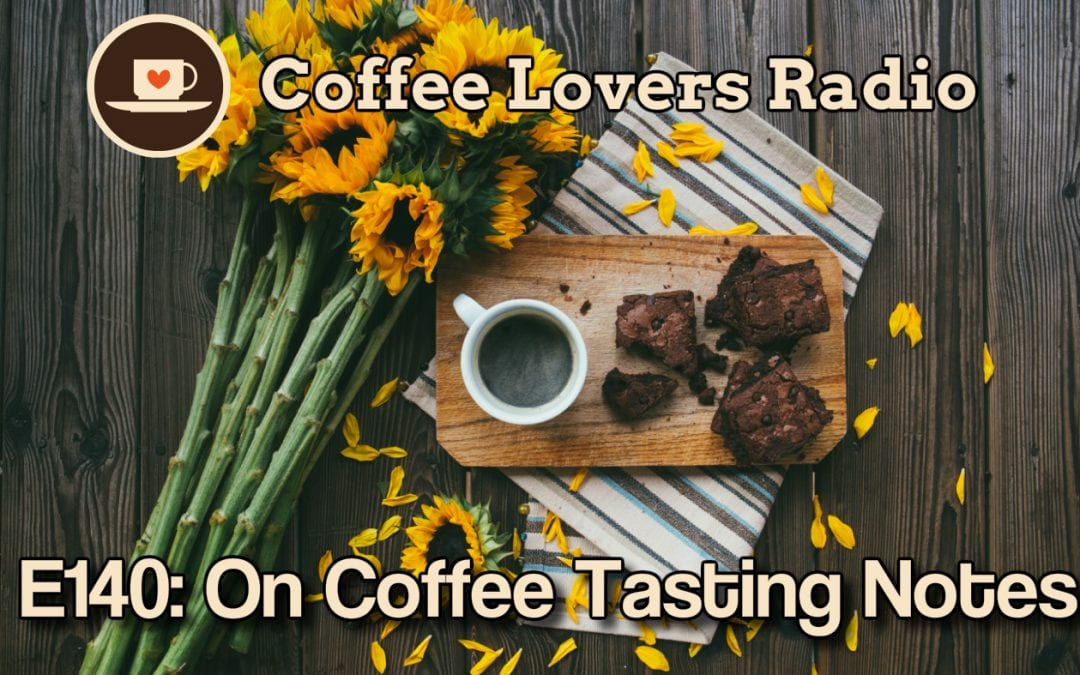 On Coffee Tasting Notes - Coffee Lovers Radio Podcast E 140