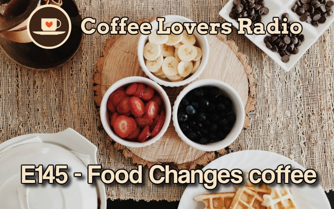 CLR-E145: How Food Changes Coffee