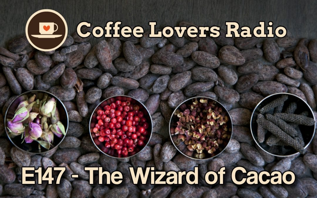 E147 - The Wizard of Cacao - Coffee Lovers Radio