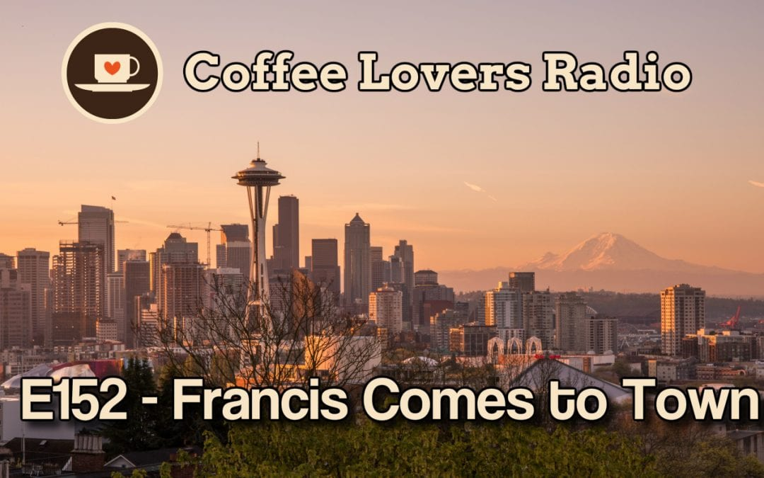 Coffee Podcast - Francis Comes to Town - Episode 152 Coffee Lovers Radio