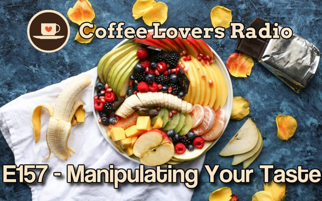 Coffee Lovers Radio: E157 - Manipulating Your Taste Buds - Coffee Podcast