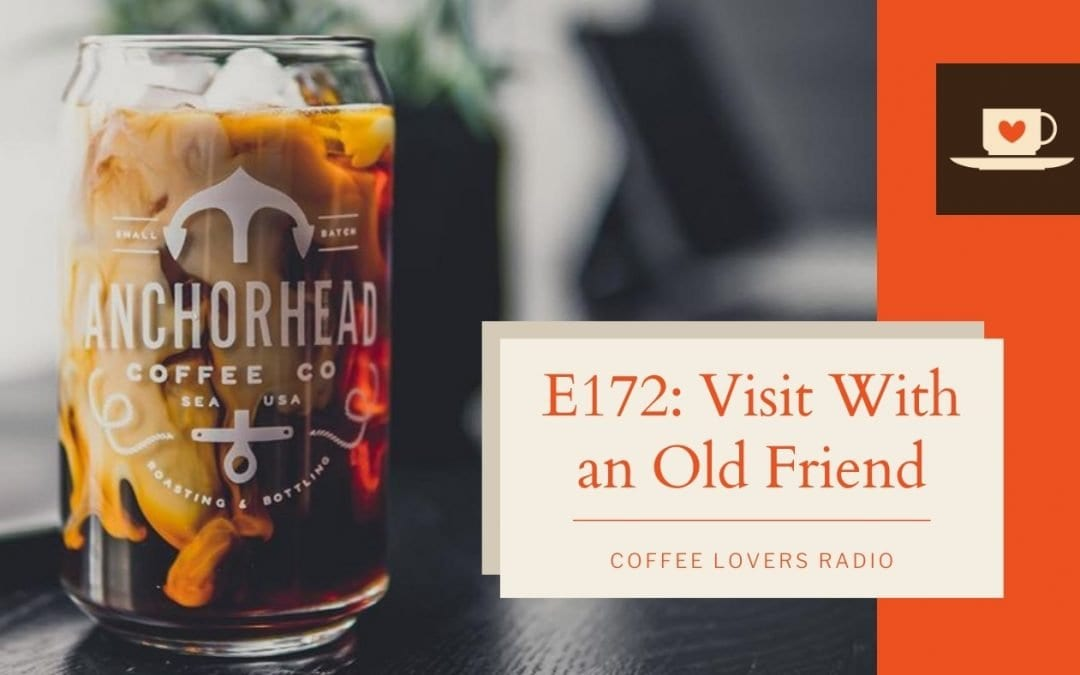 E172 - Visit With an Old Friend - Anchorhead Coffee - Coffee Podcast